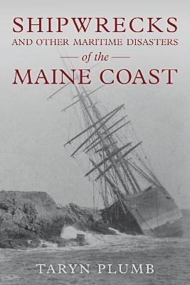 Shipwrecks and Other Maritime Disasters of the Maine Coast