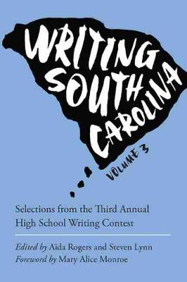 Writing South Carolina: Selections from the Third High School Writing Contest, Volume 3