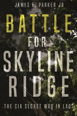 Battle for Skyline Ridge: The CIA Secret War in Laos