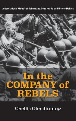 In the Company of Rebels: A Generational Memoir of Bohemians, Deep Heads, and History Makers