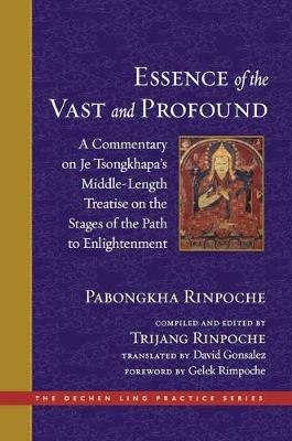 Essence of the Vast and Profound: A Commentary on Je Tsongkhapa's Middle-Length Treatise on the Stages of the   Path to Enlightenment