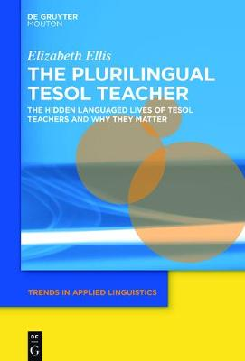 Plurilingual TESOL Teacher: The Hidden Languaged Lives of TESOL Teachers and Why They Matter
