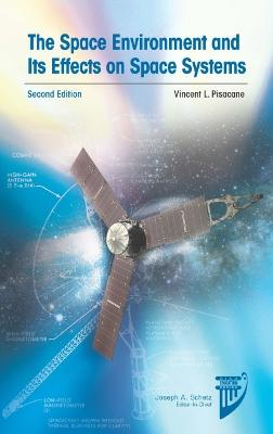 Space Environment and its Effects on Space Systems 2nd edition