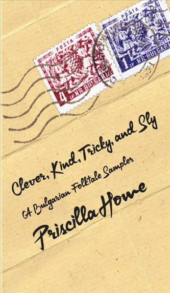 Clever, Kind, Tricky, and Sly, Volume 1: A Bulgarian Folktale Sampler First Edition, First ed.