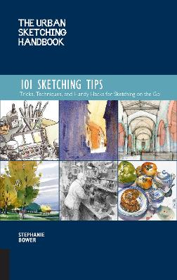 Urban Sketching Handbook: 101 Sketching Tips: Tricks, Techniques, and Handy Hacks for Sketching on the Go