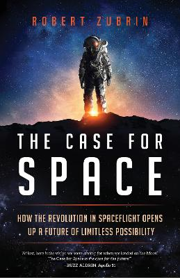 Case for Space: How the Revolution in Spaceflight Opens Up a Future of Limitless Possibility