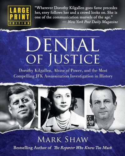 Denial of Justice: Dorothy Kilgallen, Abuse of Power, and the Most Compelling JFK Assassination   Investigation in History - Large Print Edition Large type / large print edition