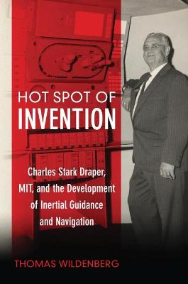 Hot Spot of Invention: Charles Stark Draper, MIT, and the Development of Inertial Guidance and   Navigation