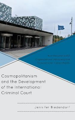 Cosmopolitanism and the Development of the International Criminal Court: Non-Governmental Organizations' Advocacy and Transnational Human Rights
