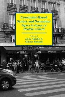 Constraint-Based Syntax and Semantics - Papers in Honor of Daniele Godard: Papers in Honor of Dani le Godard