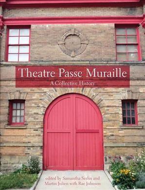 Theatre Passe Muraille: A Collective History