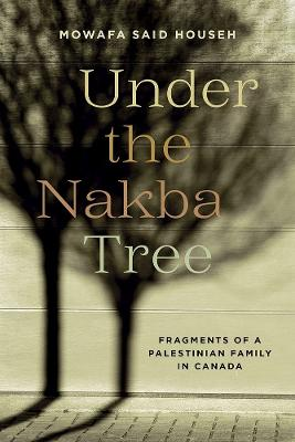 Under the Nakba Tree: Fragments of a Palestinian Refugee Family
