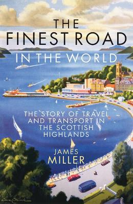 Finest Road in the World: The Story of Travel and Transport in the Scottish Highlands