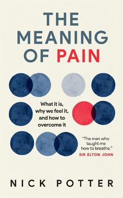 Meaning of Pain: A new understanding of pain and how to manage it