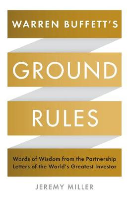 Warren Buffett's Ground Rules: Words of Wisdom from the Partnership Letters of the World's Greatest Investor Main