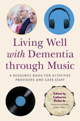 Living Well with Dementia through Music: A Resource Book for Activities Providers and Care Staff