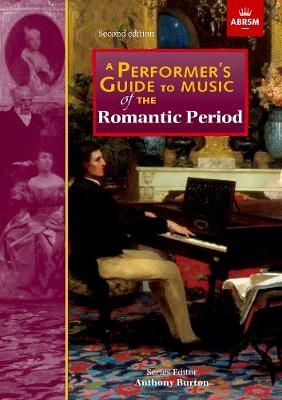 Anthony Burton: A Performer's Guide To Music Of The Romantic Period