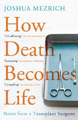 How Death Becomes Life: Notes from a Transplant Surgeon Main