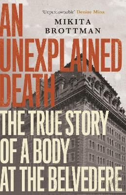 Unexplained Death: The True Story of a Body at the Belvedere Main