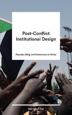 Post-Conflict Institutional Design: Building Peace and Democracy in Africa