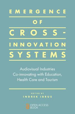 Emergence of Cross-innovation Systems: Audiovisual Industries Co-innovating with Education, Health Care and Tourism