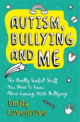 Autism, Bullying and Me: The Really Useful Stuff You Need to Know About Coping Brilliantly with   Bullying