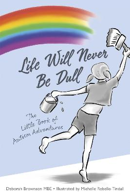 Life Will Never Be Dull: The Little Book of Autism Adventures
