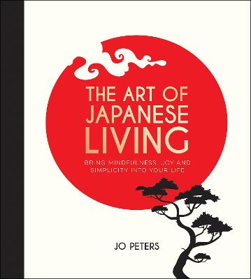 Art of Japanese Living: Bring Mindfulness, Joy and Simplicity Into Your Life