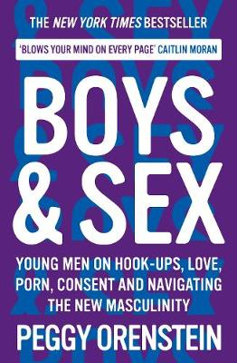 Boys & Sex: Young Men on Hook-ups, Love, Porn, Consent and Navigating the New Masculinity Main
