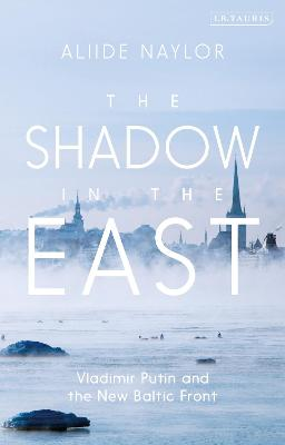 Shadow in the East: Vladimir Putin and the New Baltic Front