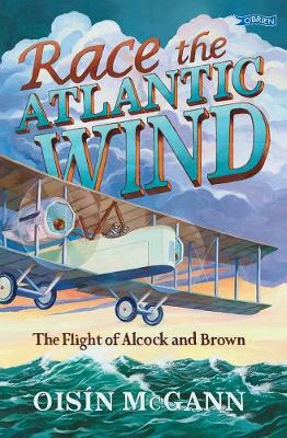 Race the Atlantic Wind: The Flight of Alcock and Brown