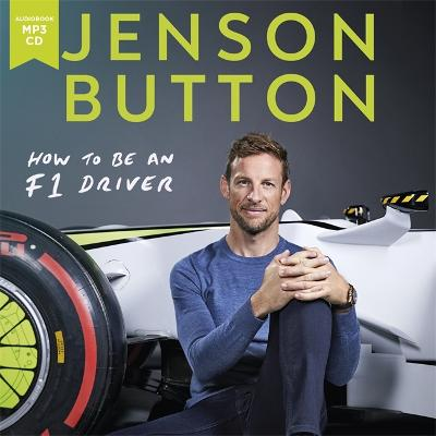 How To Be An F1 Driver: My Guide To Life In The Fast Lane Unabridged edition