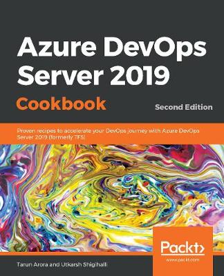 Azure DevOps Server 2019 Cookbook: Proven recipes to accelerate your DevOps journey with Azure DevOps Server   2019 (formerly TFS), 2nd Edition 2nd Revised edition