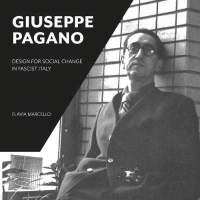 Giuseppe Pagano - Design for Social Change in Fascist Italy: The Life and Times of a Fascist Polymath