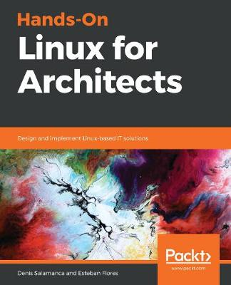 Hands-On Linux for Architects: Design and implement Linux-based IT solutions
