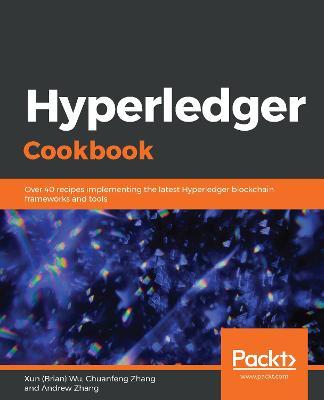 Hyperledger Cookbook: Over 40 recipes implementing the latest Hyperledger blockchain frameworks   and tools