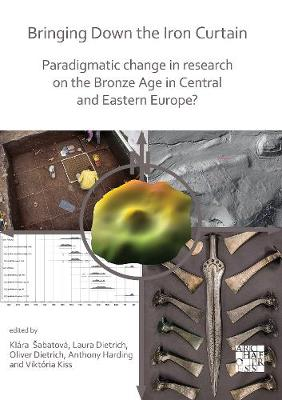 Bringing Down the Iron Curtain: Paradigmatic Change in Research on the Bronze Age in Central and Eastern   Europe?