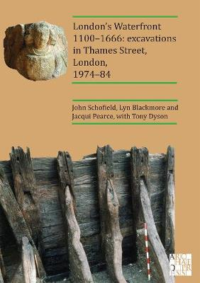 London's Waterfront 1100-1666: Excavations in Thames Street, London, 1974-84