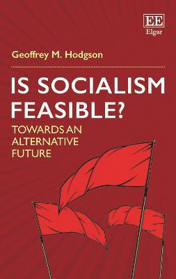 Is Socialism Feasible?: Towards an Alternative Future