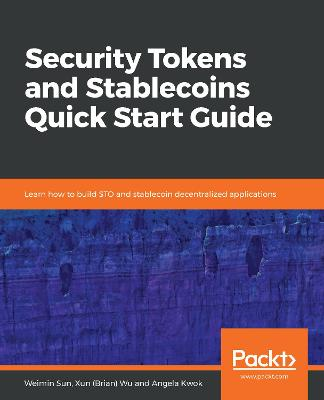 Security Tokens and Stablecoins Quick Start Guide: Learn how to build STO and stablecoin decentralized applications