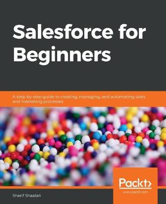 Learn Salesforce: A beginner's guide for new users and administrators interested in learning   Salesforce CRM