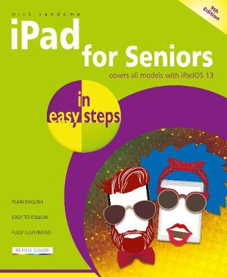 iPad for Seniors in easy steps: Covers all iPads with iPadOS 13, including iPad mini and iPad Pro 9th edition