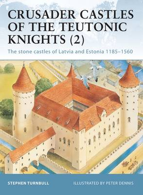 Crusader Castles of the Teutonic Knights (2): Baltic Stone Castles 1184-1560 illustrated edition