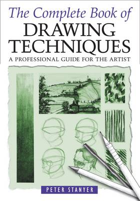 Complete Book of Drawing Techniques: A Professional Guide For The Artist