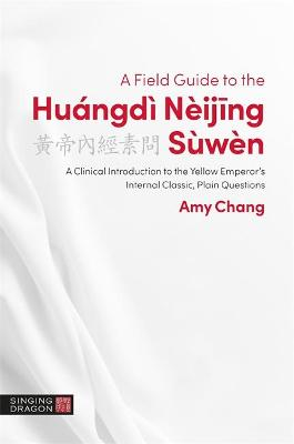 Field Guide to the Huangdi Neijing Suwen: A Clinical Introduction to the Yellow Emperor's Internal Classic, Plain   Questions