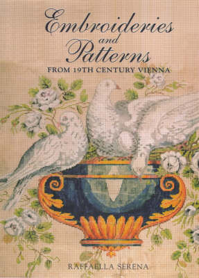 Embroideries and Patterns of Nineteenth Century Vienna from the Nowotny   Collection illustrated edition