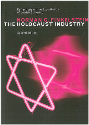Holocaust Industry: Reflections on the Exploitation of Jewish Suffering New edition