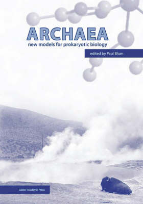 Archaea: New Models for Prokaryotic Biology illustrated edition
