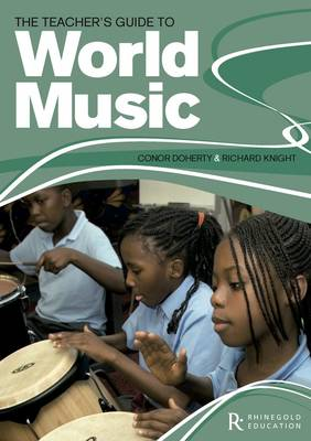 Rhinegold Education: The Teacher's Guide To World Music by Conor Doherty & Richard Knight