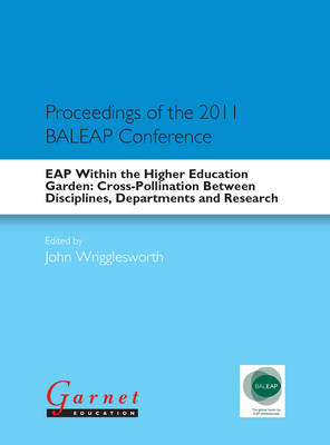 EAP within the Higher Education Garden: Cross-pollination Between   Disciplines, Departments and Research: Proceedings of the 2011 BALEAP Conference